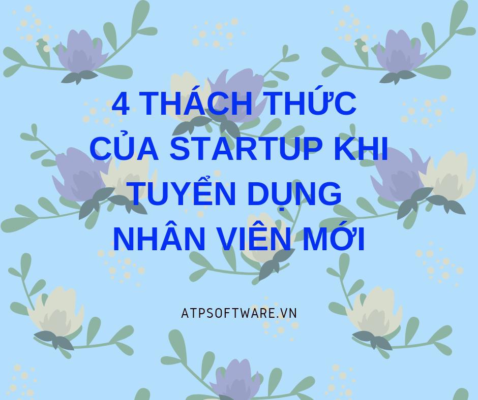 4-thach-thuc-cua-startup-khi-tuyen-dung-nhan-vien-moi