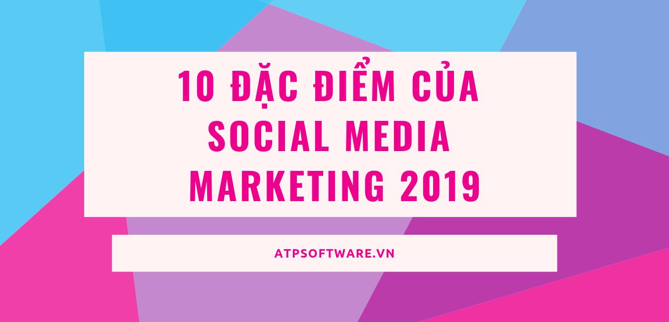10-dac-diem-cua-social-media-marketing-2019